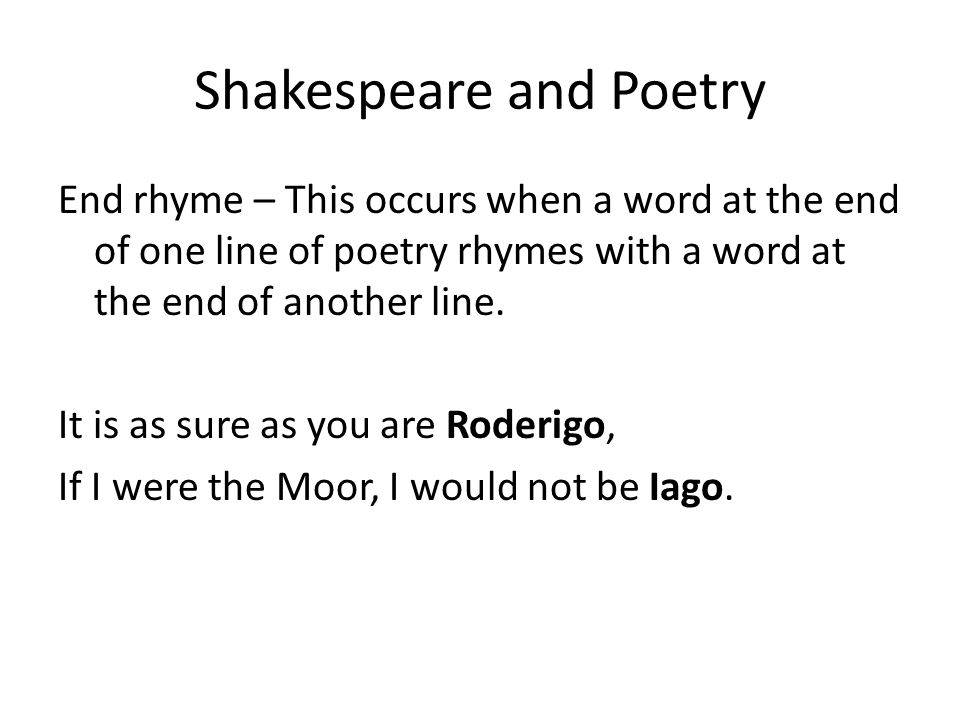 Shakespeare and Poetry End rhyme – This occurs when a word at the end of one line of poetry rhymes with a word at the end of another line.