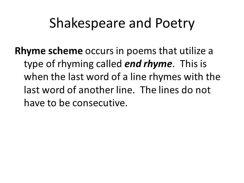 Shakespeare and Poetry Rhyme scheme occurs in poems that utilize a type of rhyming called end rhyme.