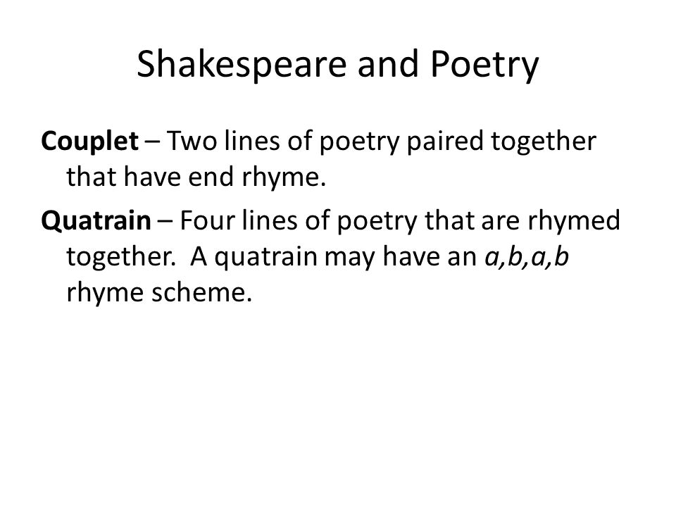 Shakespeare and Poetry Couplet – Two lines of poetry paired together that have end rhyme.