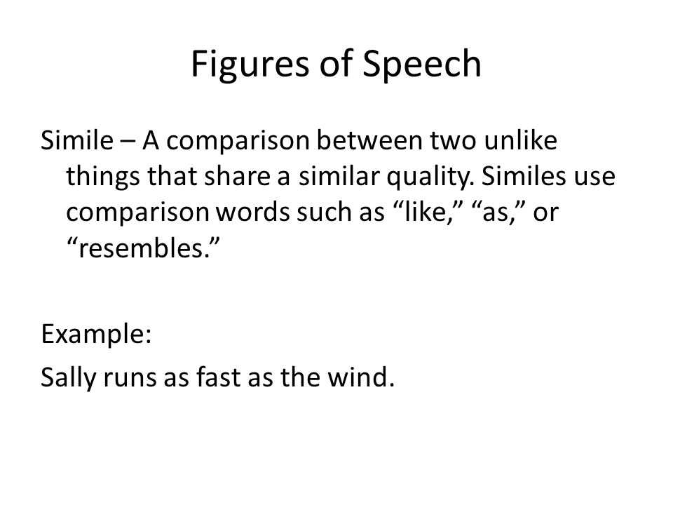 Figures of Speech Simile – A comparison between two unlike things that share a similar quality.
