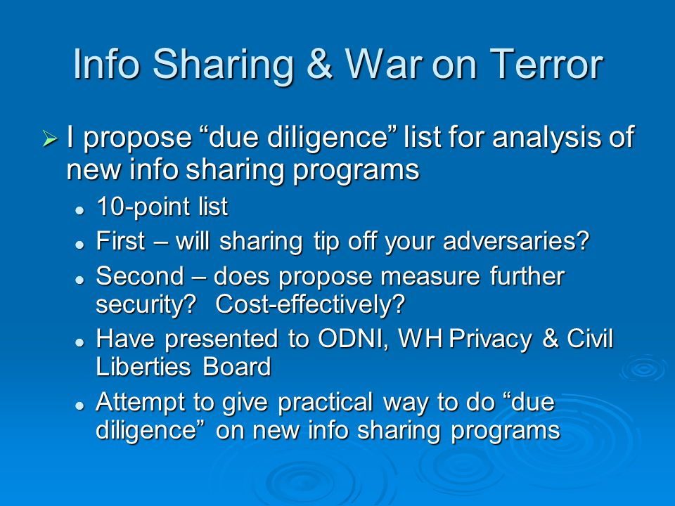 Info Sharing & War on Terror  I propose due diligence list for analysis of new info sharing programs 10-point list 10-point list First – will sharing tip off your adversaries.