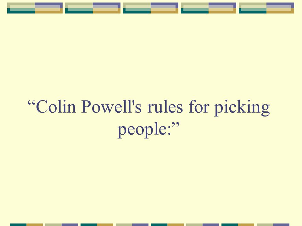 Colin Powell s rules for picking people: