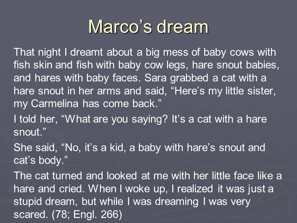 Marco's dream That night I dreamt about a big mess of baby cows with fish skin and fish with baby cow legs, hare snout babies, and hares with baby faces.