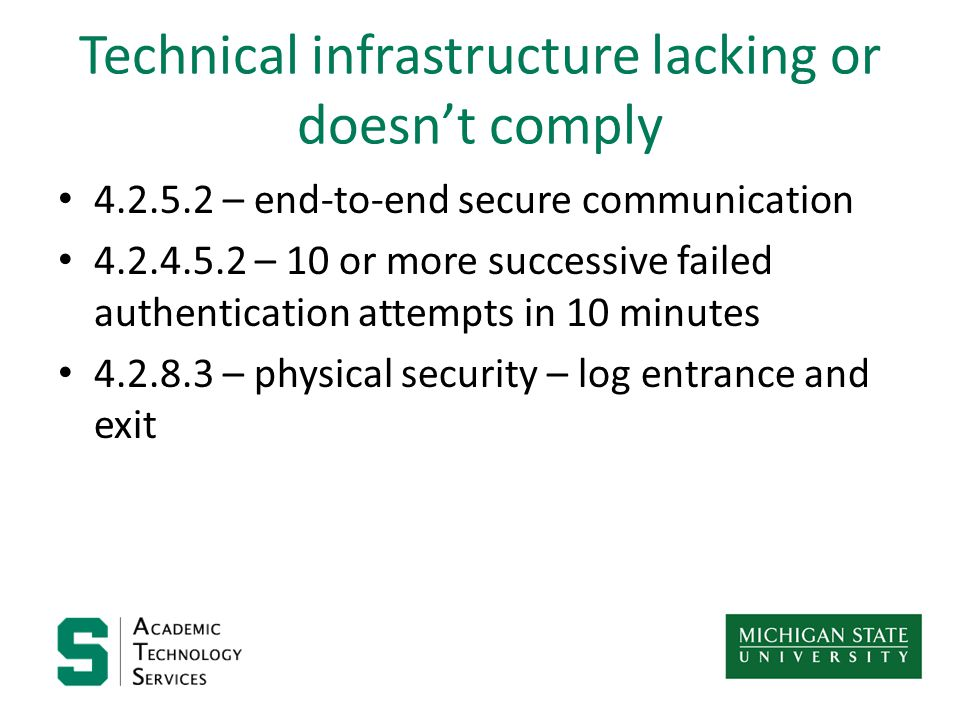 Technical infrastructure lacking or doesn't comply 4.2.5.2 – end-to-end secure communication 4.2.4.5.2 – 10 or more successive failed authentication attempts in 10 minutes 4.2.8.3 – physical security – log entrance and exit