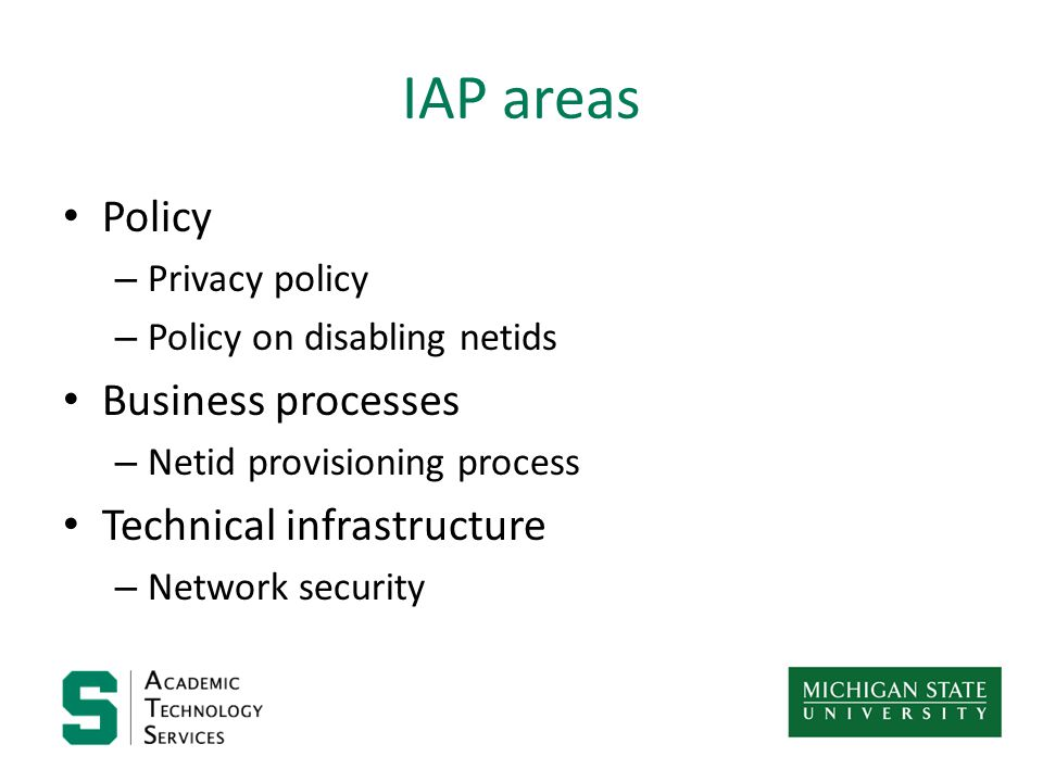 IAP areas Policy – Privacy policy – Policy on disabling netids Business processes – Netid provisioning process Technical infrastructure – Network security