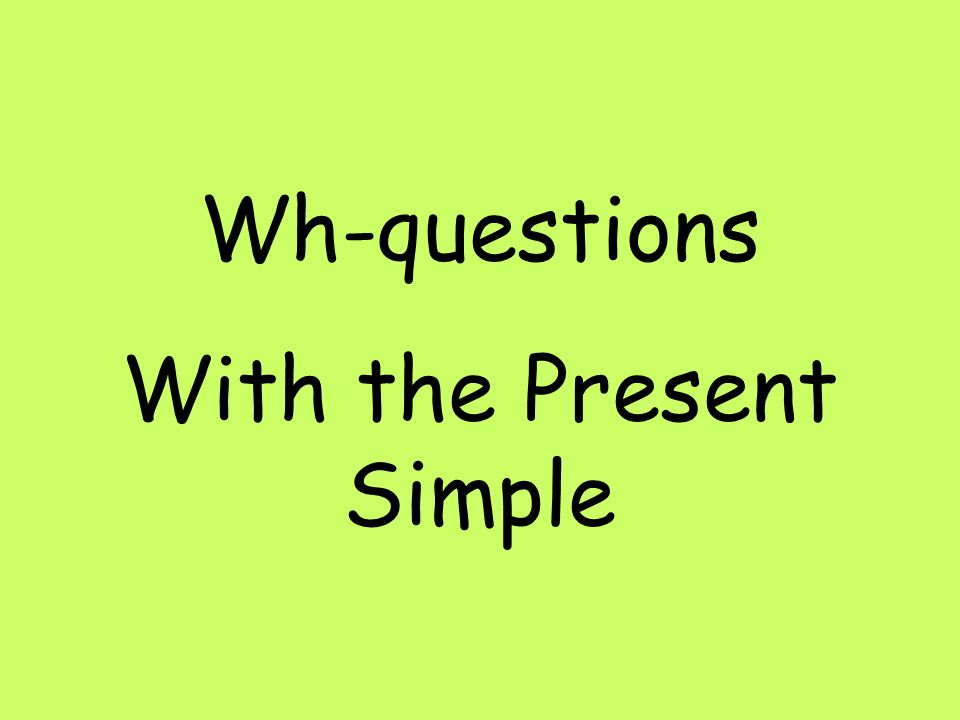 Wh-questions With the Present Simple