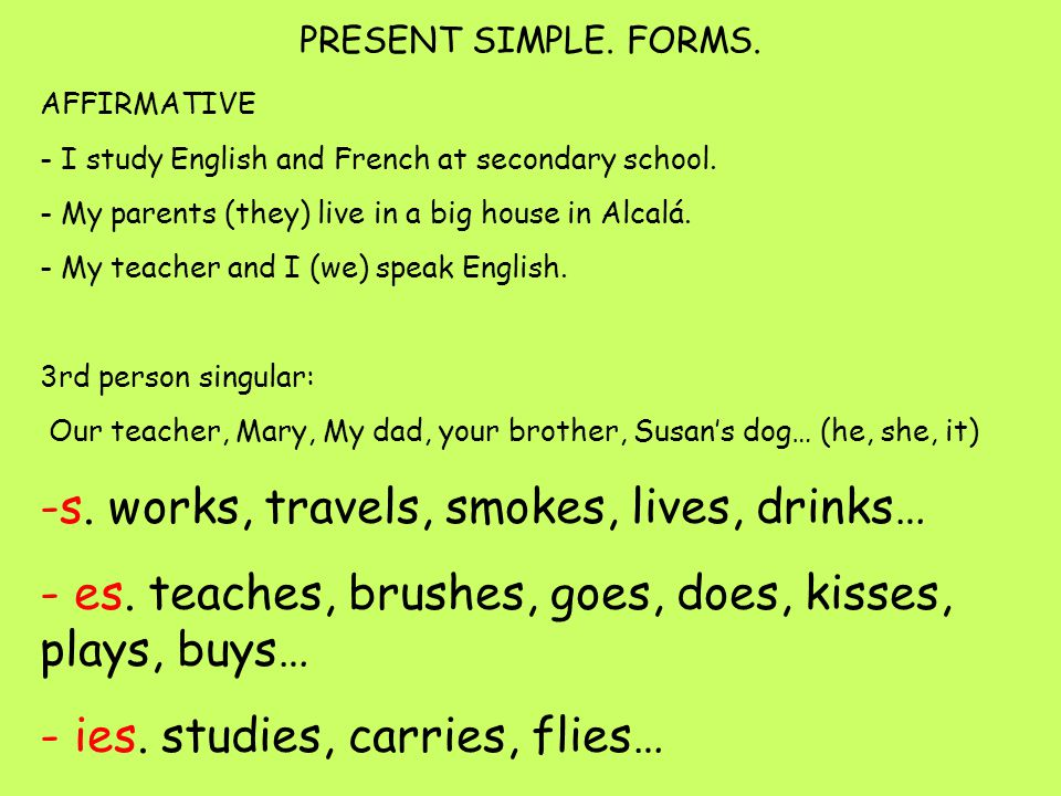 PRESENT SIMPLE. FORMS. AFFIRMATIVE - I study English and French at secondary school.