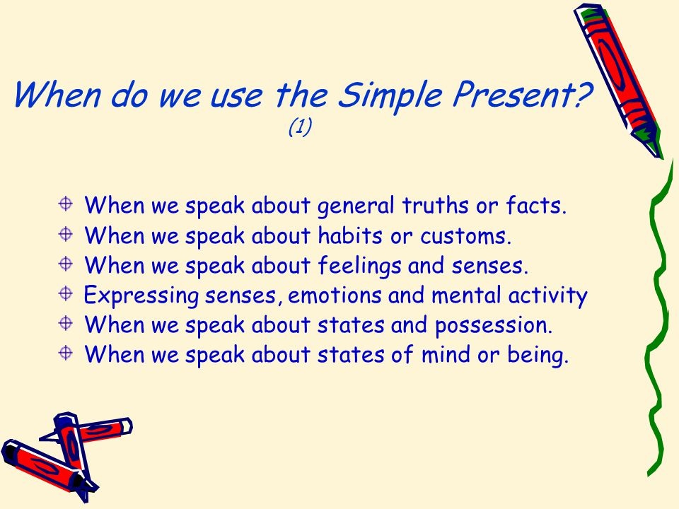 When do we use the Simple Present. (1) When we speak about general truths or facts.