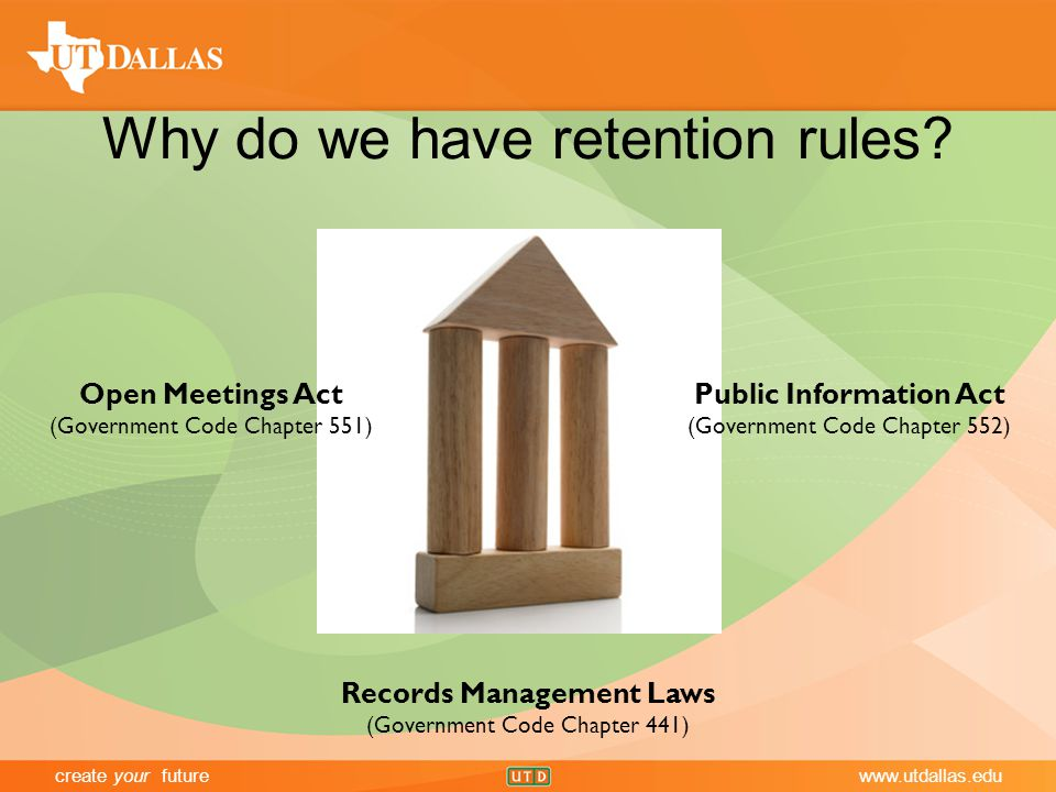create your futurewww.utdallas.edu Why do we have retention rules.