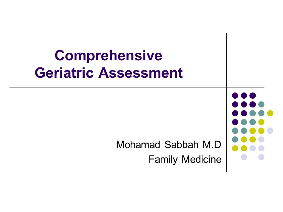 Comprehensive Geriatric Assessment Mohamad Sabbah M.D Family Medicine
