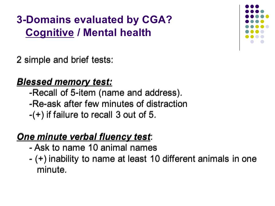 2 simple and brief tests: Blessed memory test: -Recall of 5-item (name and address).