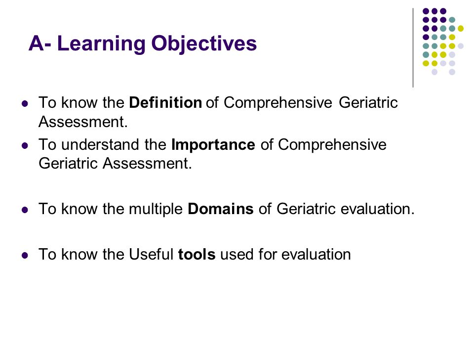 A- Learning Objectives To know the Definition of Comprehensive Geriatric Assessment.