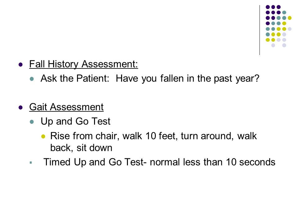 Fall History Assessment: Ask the Patient: Have you fallen in the past year.