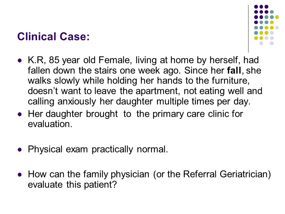 Clinical Case: K.R, 85 year old Female, living at home by herself, had fallen down the stairs one week ago.
