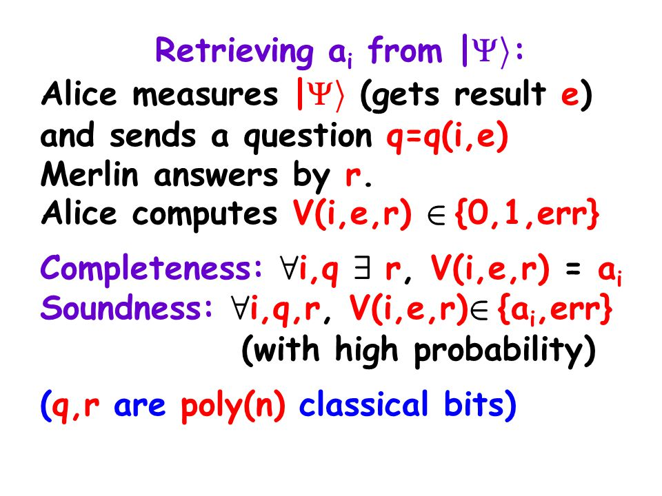 Retrieving a i from |  i : Alice measures |  i (gets result e) and sends a question q=q(i,e) Merlin answers by r.