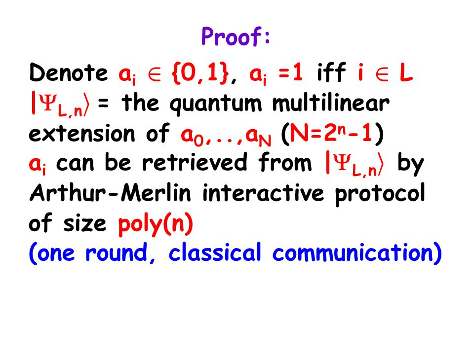 Proof: Denote a i 2 {0,1}, a i =1 iff i 2 L |  L,n i = the quantum multilinear extension of a 0,..,a N (N=2 n -1) a i can be retrieved from |  L,n i by Arthur-Merlin interactive protocol of size poly(n) (one round, classical communication)