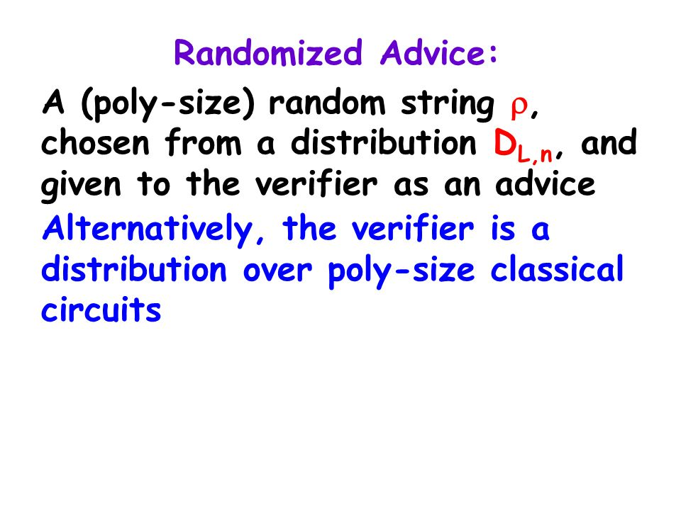 Randomized Advice: A (poly-size) random string , chosen from a distribution D L,n, and given to the verifier as an advice Alternatively, the verifier is a distribution over poly-size classical circuits