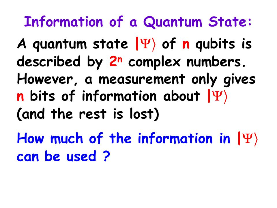 Information of a Quantum State: A quantum state |  i of n qubits is described by 2 n complex numbers.