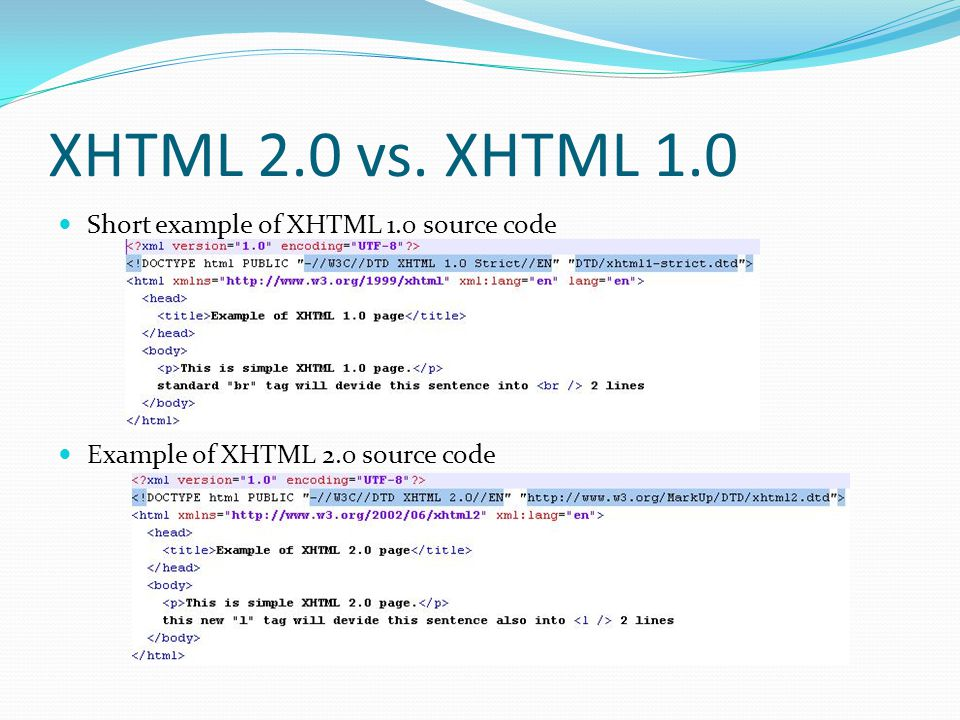 XHTML 2.0 vs. XHTML 1.0 Short example of XHTML 1.0 source code Example of XHTML 2.0 source code
