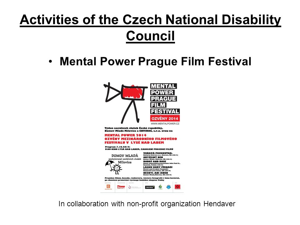 Activities of the Czech National Disability Council Mental Power Prague Film Festival In collaboration with non-profit organization Hendaver