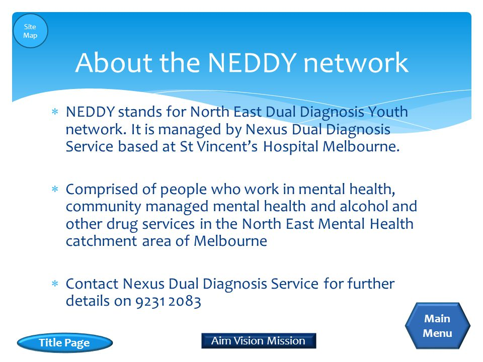  NEDDY stands for North East Dual Diagnosis Youth network.