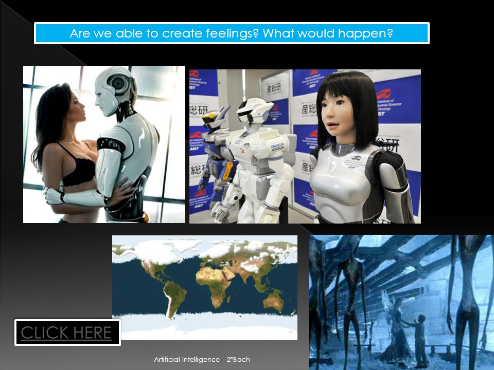 8 Artificial Intelligence - 2ºBach Are we able to create feelings What would happen CLICK HERE