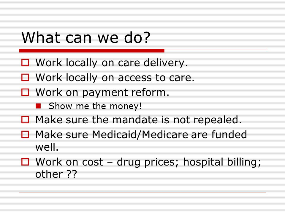 What can we do.  Work locally on care delivery.  Work locally on access to care.