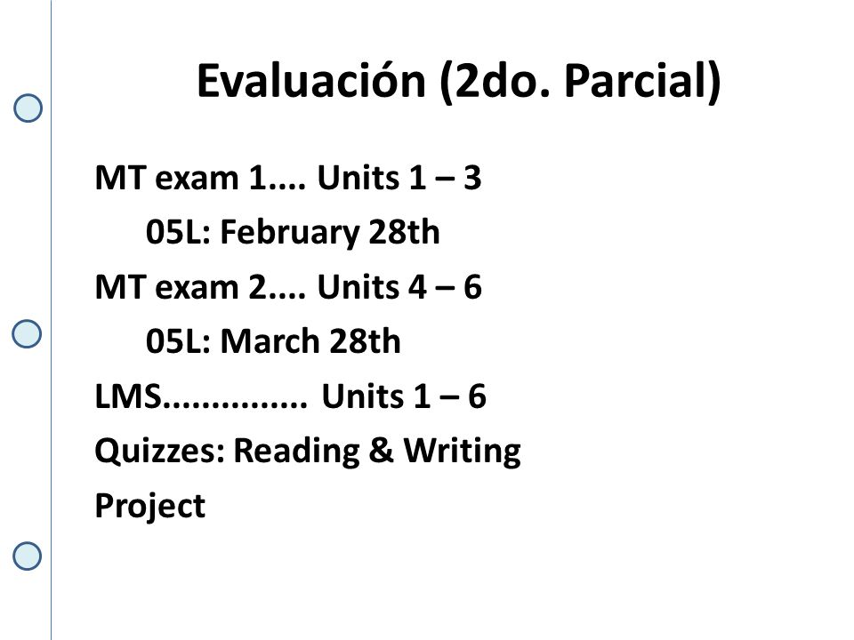 Evaluación (2do. Parcial) MT exam 1.... Units 1 – 3 05L: February 28th MT exam 2....