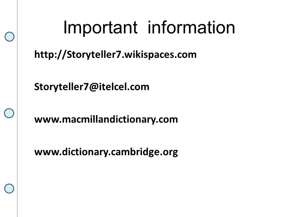 Important information http://Storyteller7.wikispaces.com Storyteller7@itelcel.com www.macmillandictionary.com www.dictionary.cambridge.org