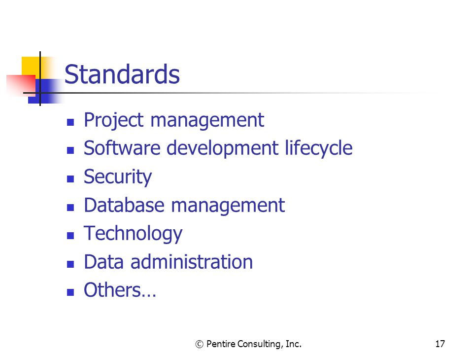 © Pentire Consulting, Inc.17 Standards Project management Software development lifecycle Security Database management Technology Data administration Others…