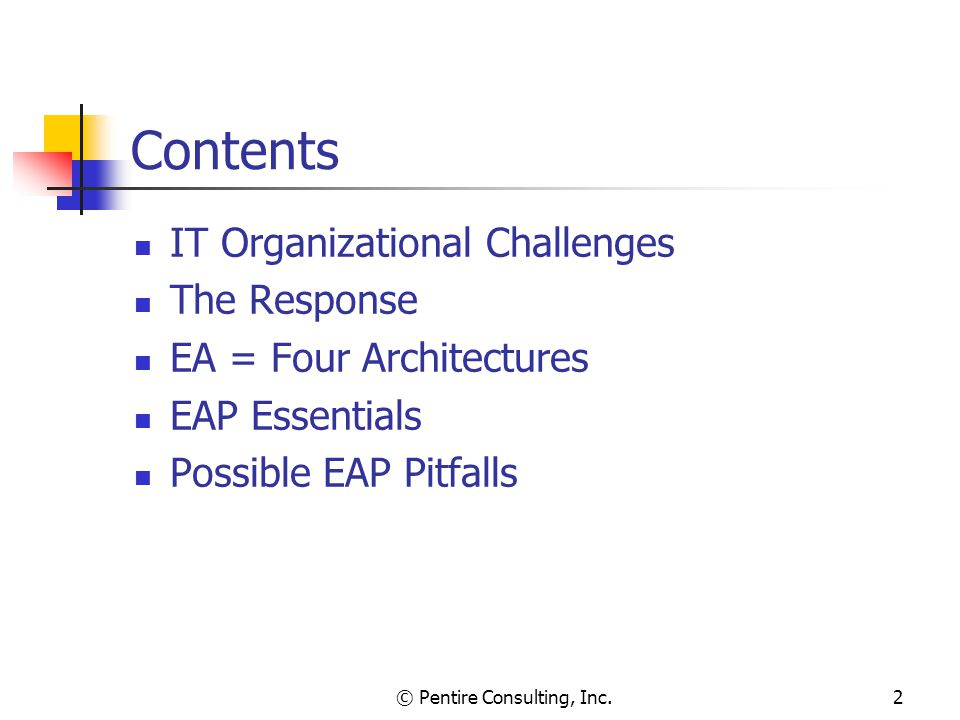 © Pentire Consulting, Inc.2 Contents IT Organizational Challenges The Response EA = Four Architectures EAP Essentials Possible EAP Pitfalls