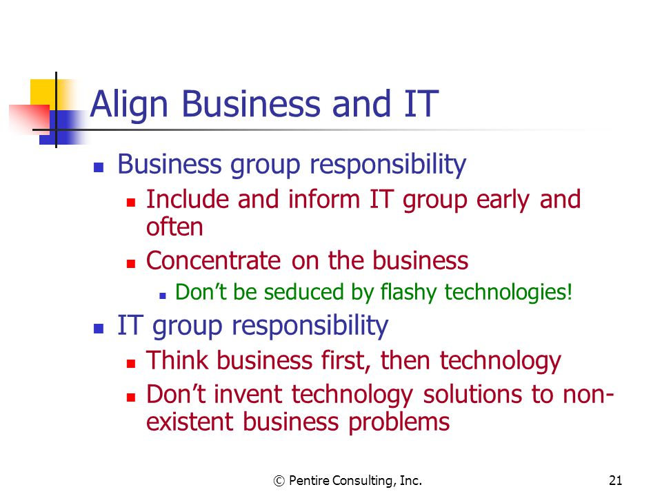 © Pentire Consulting, Inc.21 Align Business and IT Business group responsibility Include and inform IT group early and often Concentrate on the business Don't be seduced by flashy technologies.
