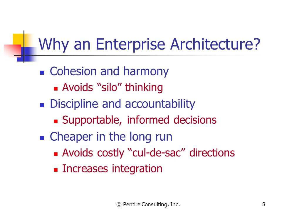 © Pentire Consulting, Inc.8 Why an Enterprise Architecture.