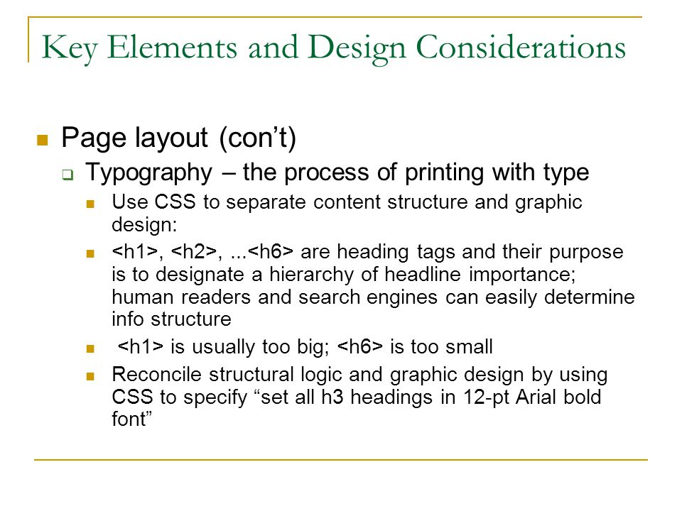 Key Elements and Design Considerations Page layout (con't)  Typography – the process of printing with type Use CSS to separate content structure and graphic design:,,...