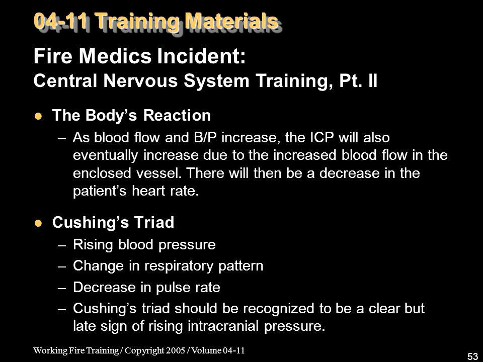 Working Fire Training / Copyright 2005 / Volume 04-11 53 Fire Medics Incident: Central Nervous System Training, Pt.