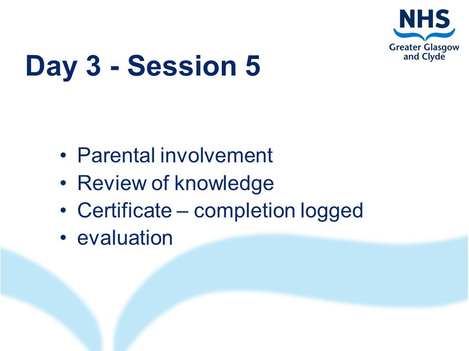 Day 3 - Session 5 Parental involvement Review of knowledge Certificate – completion logged evaluation