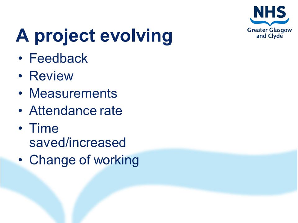 A project evolving Feedback Review Measurements Attendance rate Time saved/increased Change of working