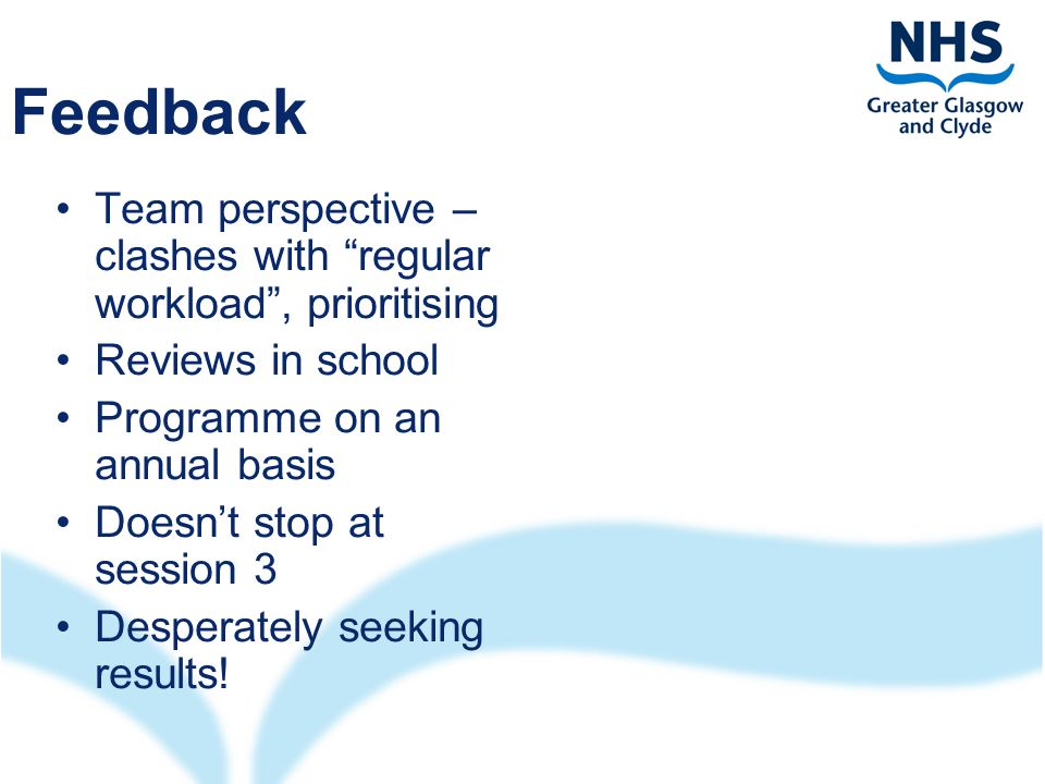 Feedback Team perspective – clashes with regular workload , prioritising Reviews in school Programme on an annual basis Doesn't stop at session 3 Desperately seeking results!