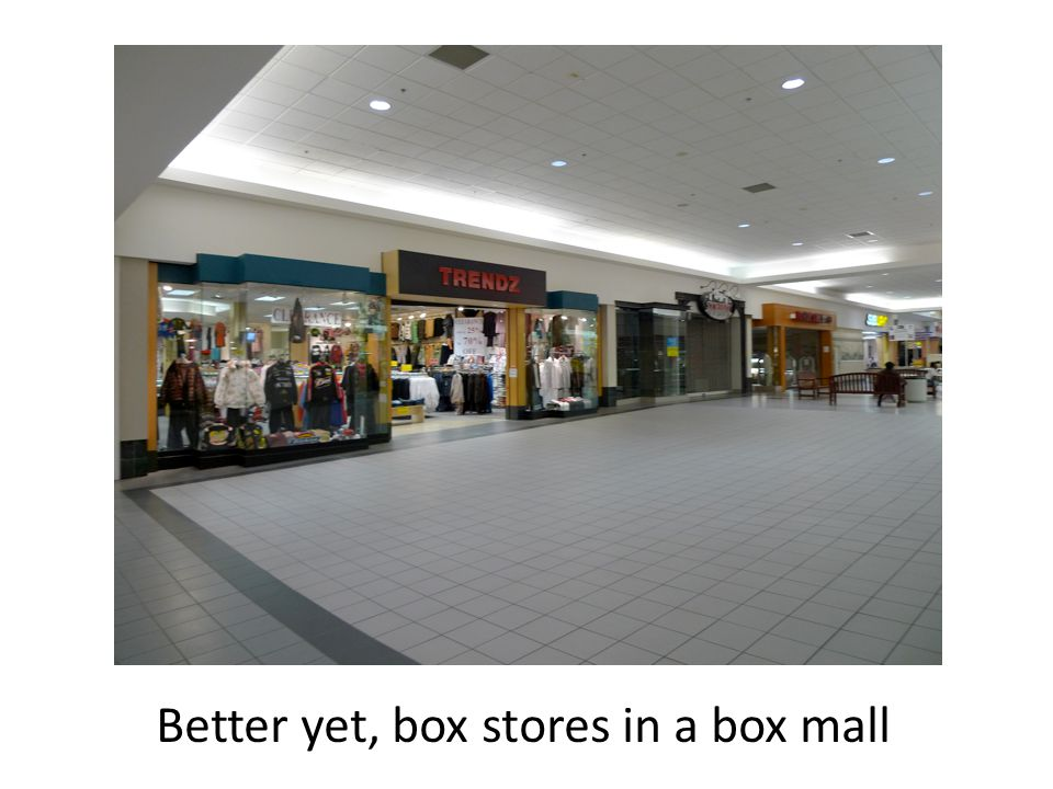 Better yet, box stores in a box mall