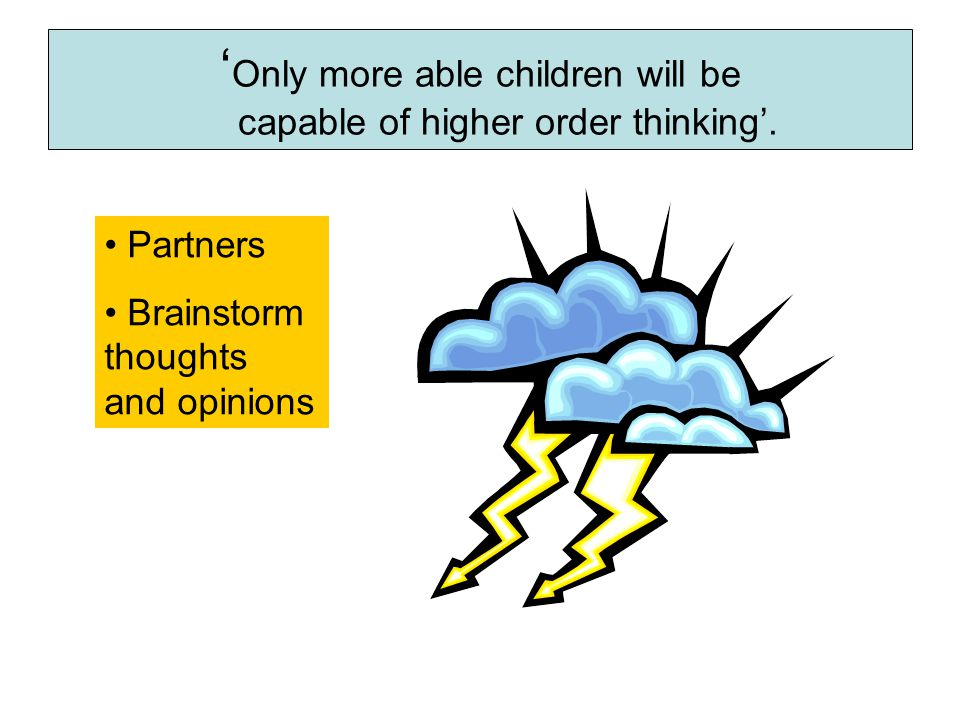 ' Only more able children will be capable of higher order thinking'.