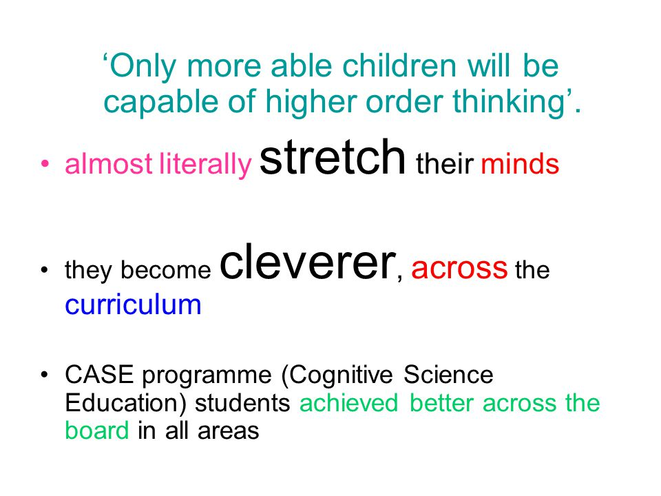 'Only more able children will be capable of higher order thinking'.