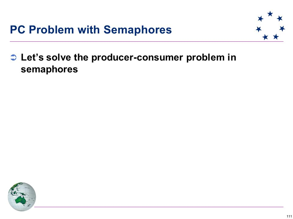 111 PC Problem with Semaphores  Let's solve the producer-consumer problem in semaphores