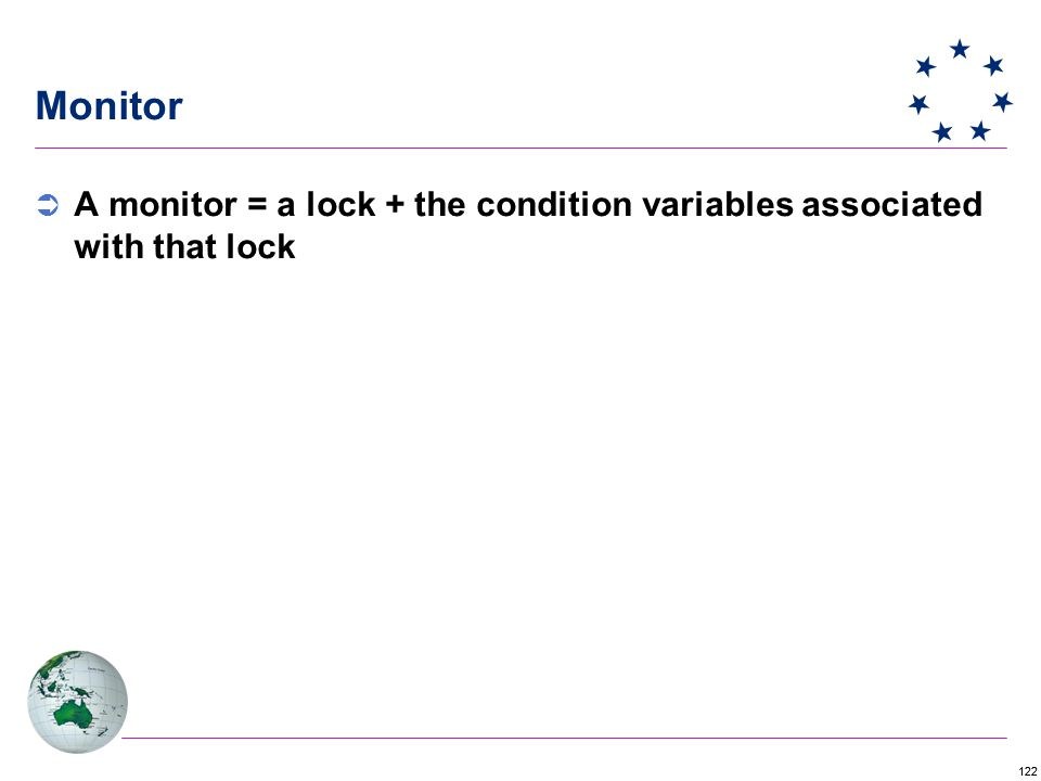 122 Monitor  A monitor = a lock + the condition variables associated with that lock