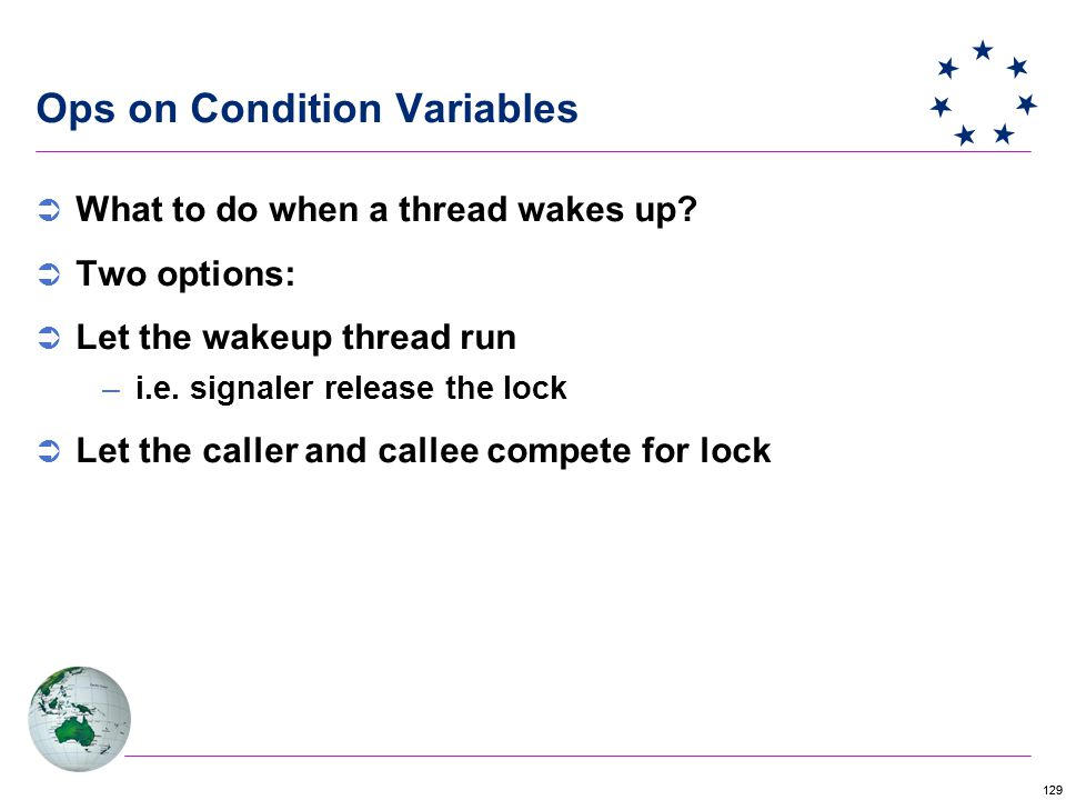129 Ops on Condition Variables  What to do when a thread wakes up.
