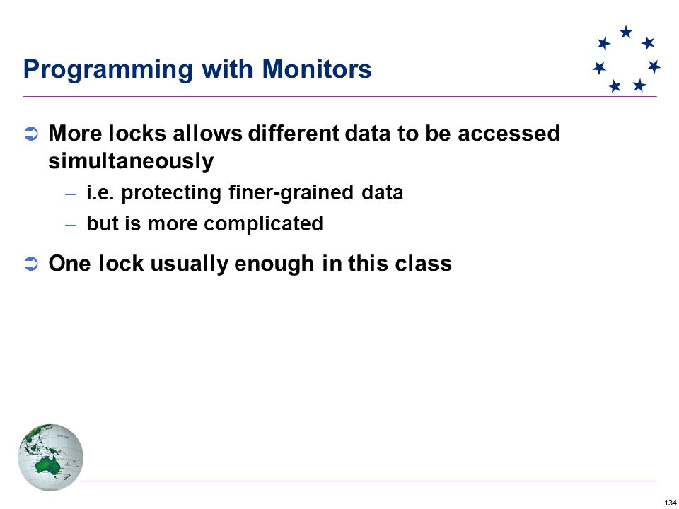 134 Programming with Monitors  More locks allows different data to be accessed simultaneously –i.e.