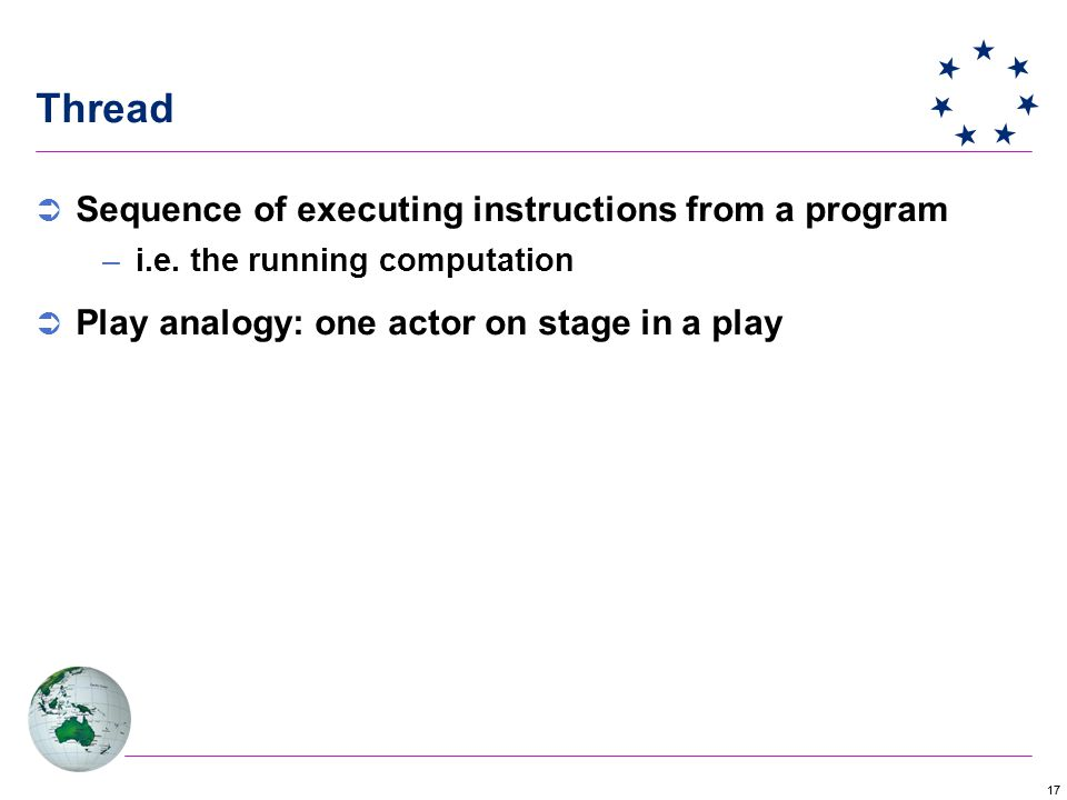 17 Thread  Sequence of executing instructions from a program –i.e.