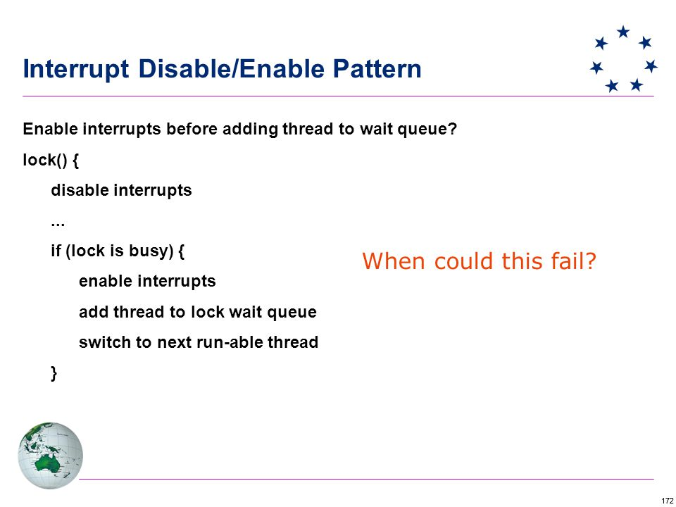 172 Interrupt Disable/Enable Pattern Enable interrupts before adding thread to wait queue.