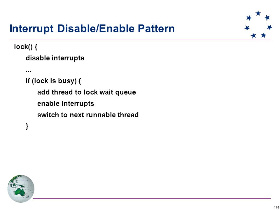 174 Interrupt Disable/Enable Pattern lock() { disable interrupts...