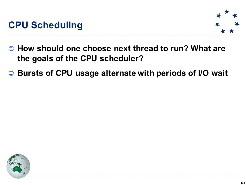 183 CPU Scheduling  How should one choose next thread to run.
