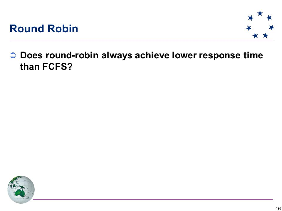 195 Round Robin  Does round-robin always achieve lower response time than FCFS